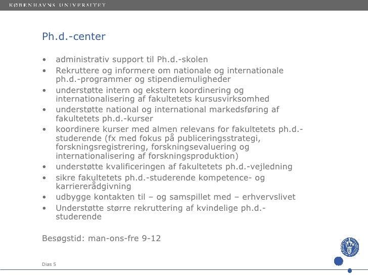 Ph.d.-center <ul><li>administrativ support til Ph.d.-skolen  </li></ul><ul><li>Rekruttere og informere om nationale og int...
