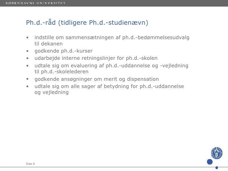 Ph.d.-råd (tidligere Ph.d.-studienævn) <ul><li>indstille om sammensætningen af ph.d.-bedømmelsesudvalg til dekanen </li></...