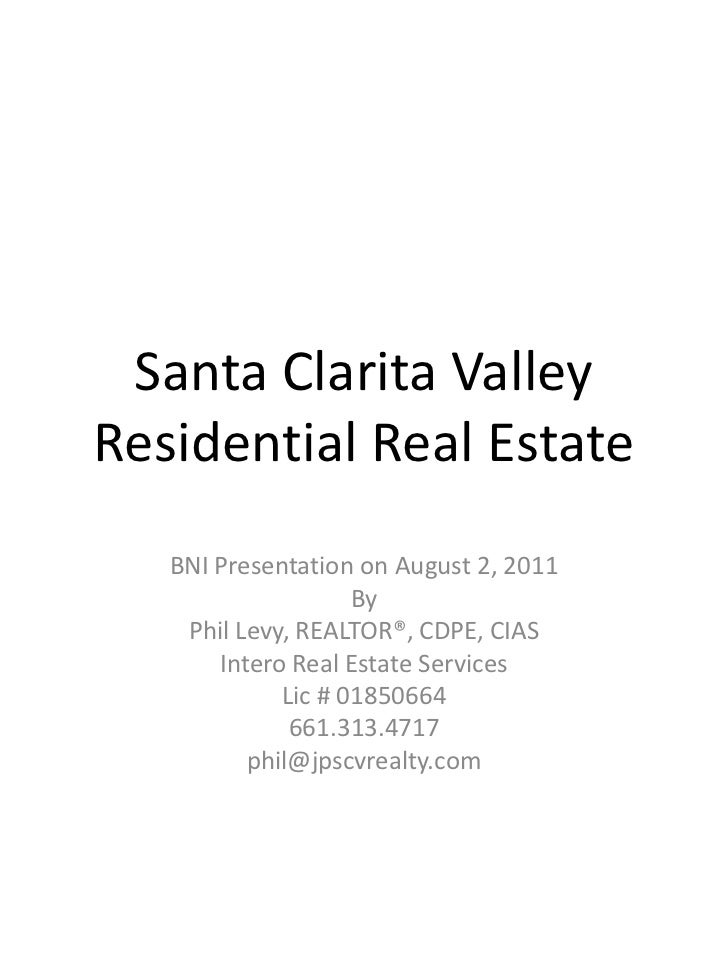 Santa Clarita ValleyResidential Real Estate<br />BNI Presentation on August 2, 2011<br />By<br />Phil Levy, REALTOR®, CDPE...