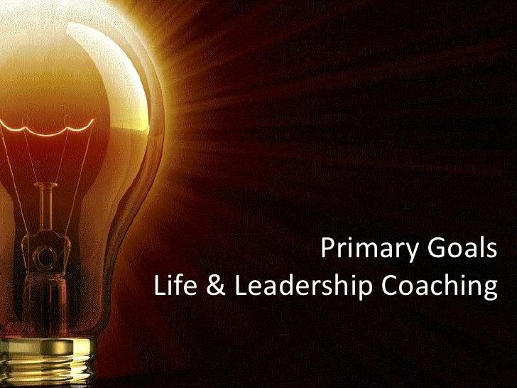 Primary GoalsLife & Leadership Coaching<br />