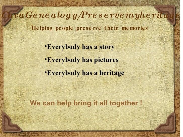 CavaGenealogy/Preservemyheritage Helping people preserve their memories <ul><li>Everybody has a story </li></ul><ul><li>Ev...
