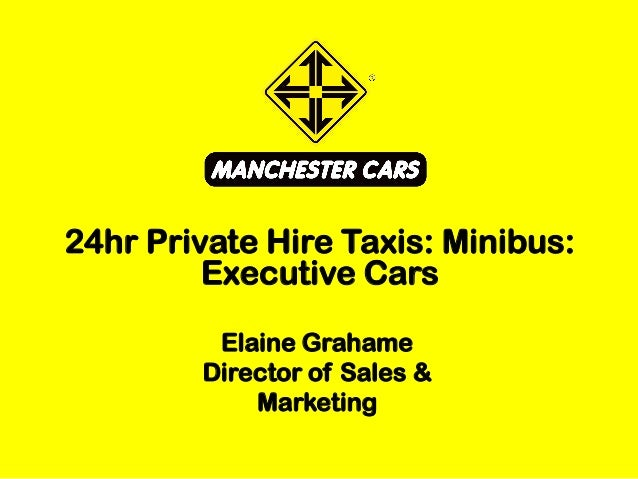 Elaine Grahame Director of Sales & Marketing 24hr Private Hire Taxis: Minibus: Executive Cars
