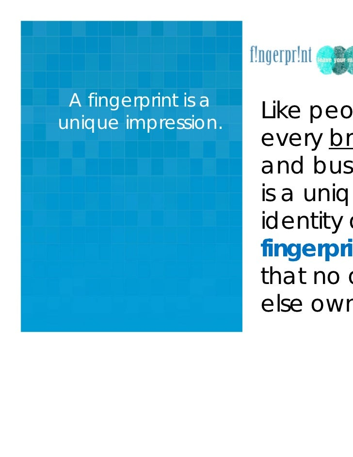 A fingerprint is aunique impression.                      Like people,                      every brand                   ...