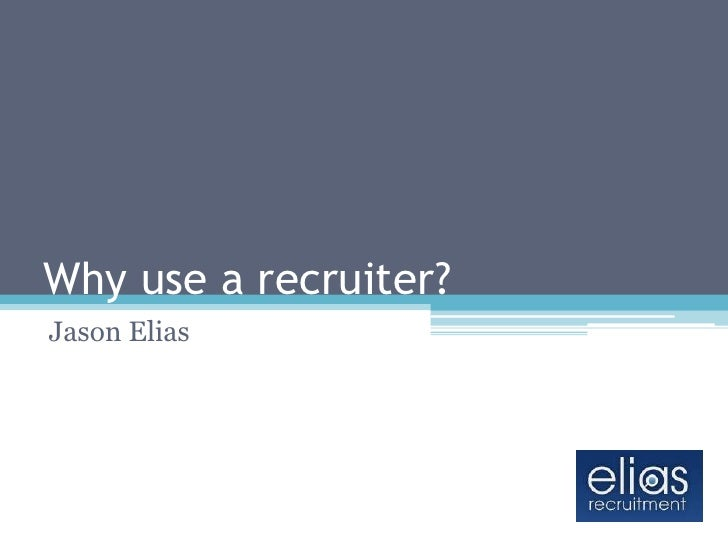 Why use a recruiter?<br />Jason Elias<br />