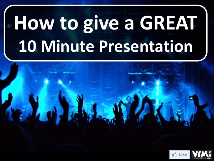 How to give a GREAT10 Minute Presentation