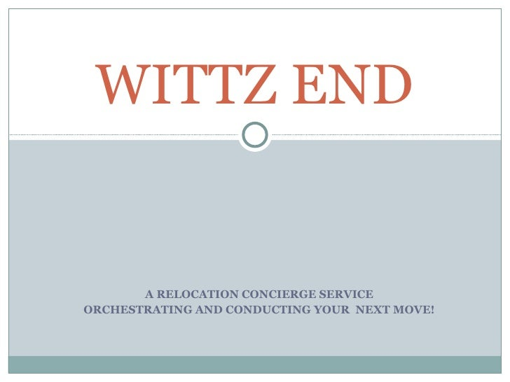 A RELOCATION CONCIERGE SERVICE ORCHESTRATING AND CONDUCTING YOUR  NEXT MOVE! WITTZ END