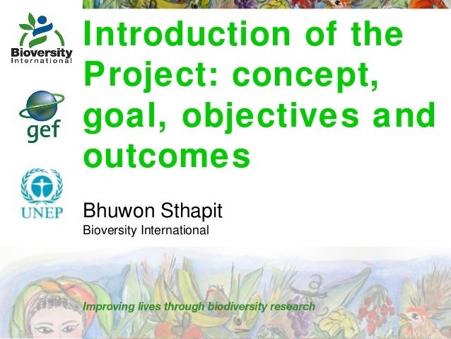 Introduction of the Project: concept, goal, objectives and outcomes Bhuwon Sthapit Bioversity International