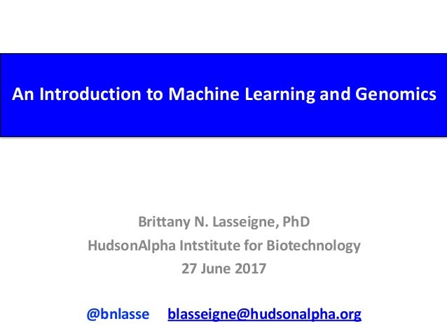 An	Introduction	to	Machine	Learning	and	Genomics Brittany	N.	Lasseigne,	PhD	 HudsonAlpha	Intstitute	for	Biotechnology	 27	...