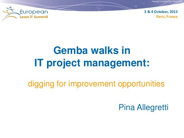 Copyright © Institut Lean France 2013  3 & 4 October, 2013 Paris, France  Gemba walks in IT project management: digging fo...