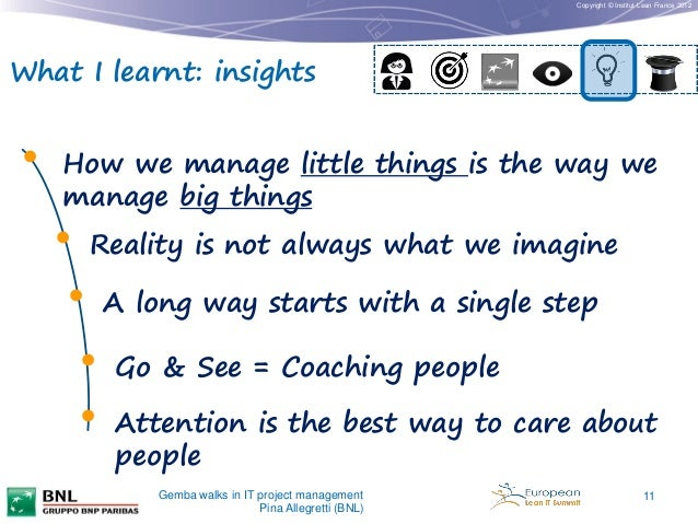 Copyright © Institut Lean France 2012  What I learnt: insights  •  How we manage little things is the way we manage big th...