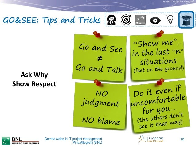 Copyright © Institut Lean France 2012  GO&SEE: Tips and Tricks  Ask Why Show Respect  Gemba walks in IT project management...