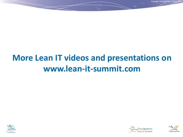 Copyright © Institut Lean France 2012  More Lean IT videos and presentations on www.lean-it-summit.com