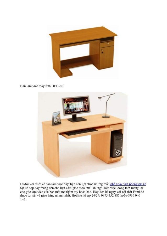 Bàn làm việc máy tính DF12-01 Đi đôi với thiết kế bàn làm việc này, bạn nên lựa chọn những mẫu ghế xoay văn phòng giá rẻ. ...