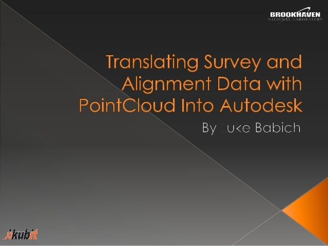 •Understand  how to use the Kubit programs •Learn how to import data into Autodesk products •Work with the Survey and Alig...