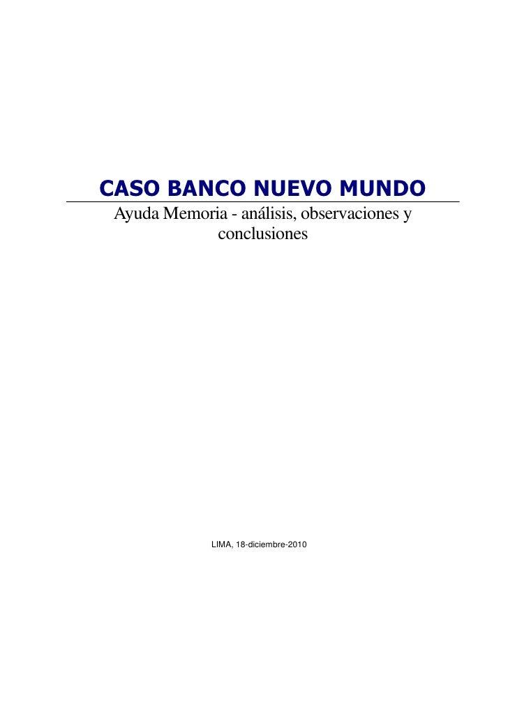 CASO BANCO NUEVO MUNDOAyuda Memoria - análisis, observaciones y            conclusiones             LIMA, 18-diciembre-2010