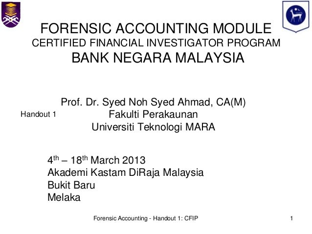 FORENSIC ACCOUNTING MODULE  CERTIFIED FINANCIAL INVESTIGATOR PROGRAM              BANK NEGARA MALAYSIA            Prof. Dr...