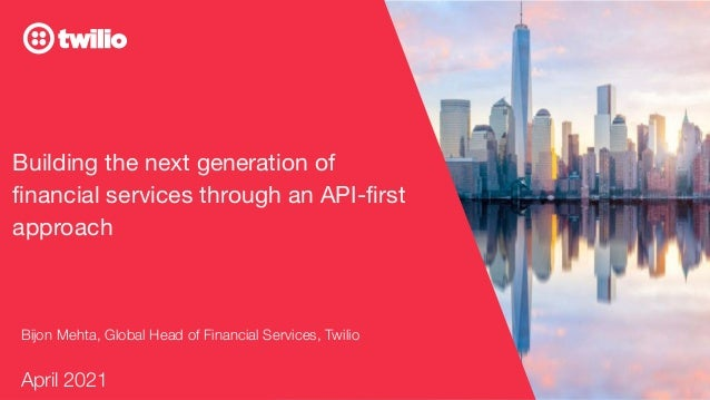 © 2020 TWILIO INC. ALL RIGHTS RESERVED. Building the next generation of financial services through an API-first approach Bij...