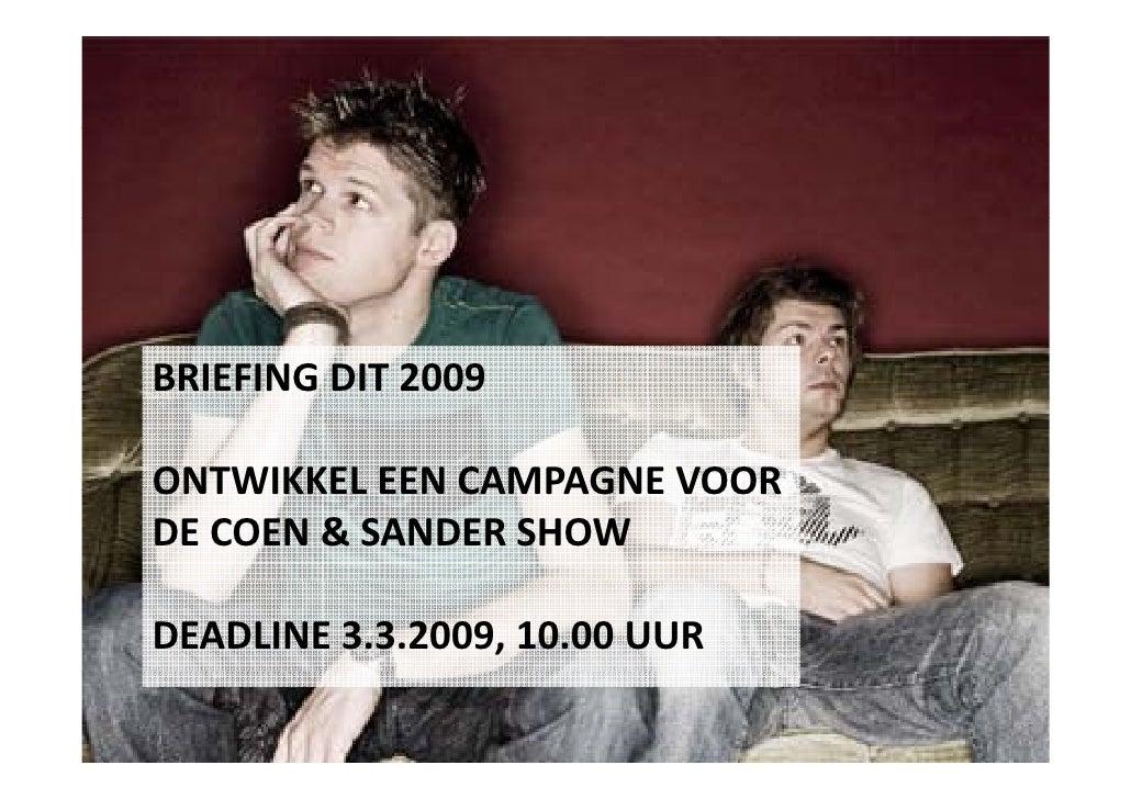 BRIEFING DIT2009  ONTWIKKELEENCAMPAGNEVOOR ONTWIKKEL EEN CAMPAGNE VOOR DECOEN &SANDER SHOW  DEADLINE3.3.2009,10.0...