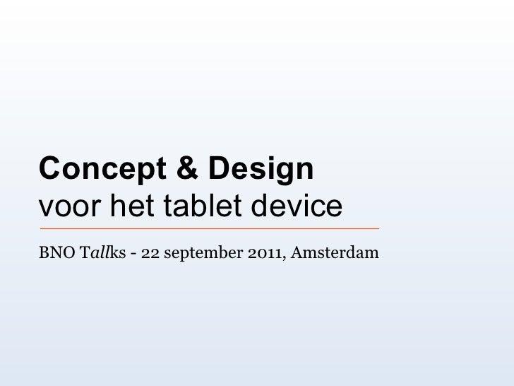 Concept & Designvoor het tablet deviceBNO Tallks - 22 september 2011, Amsterdam