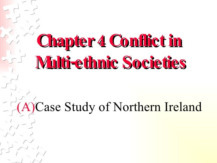 Chapter 4 Conflict in  Multi-ethnic Societies <ul><li>Case Study of Northern Ireland </li></ul>