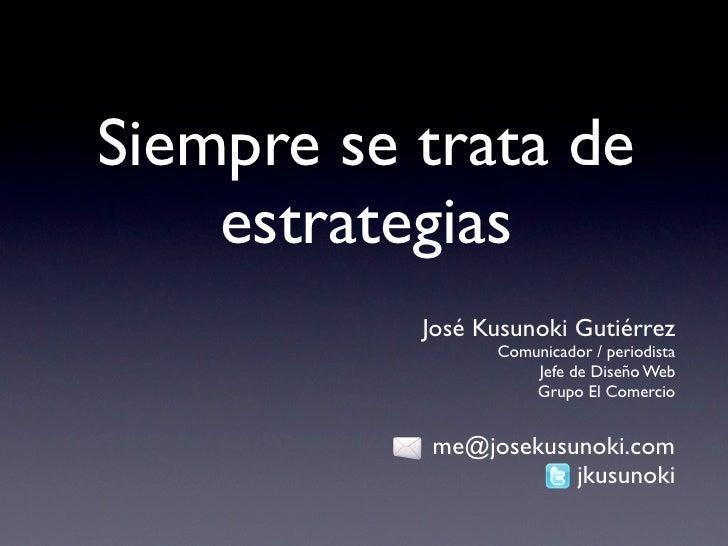 Siempre se trata de     estrategias            José Kusunoki Gutiérrez                  Comunicador / periodista          ...