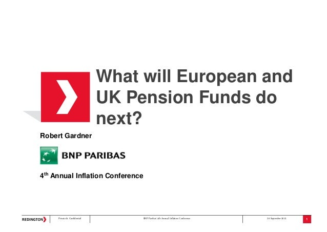 Private & Confidential BNP Paribas 4th Annual Inflation Conference 20 September 2012What will European andUK Pension Funds...