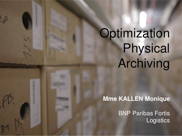 Mme KALLEN Monique BNP Paribas Fortis Logistics Optimization Physical Archiving