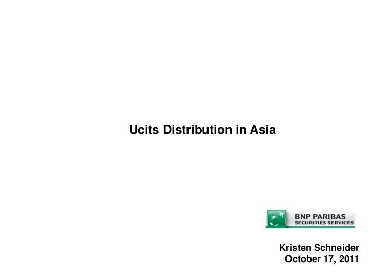 Ucits Distribution in Asia                             Kristen Schneider                              October 17, 2011
