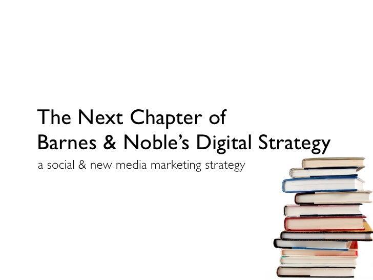 The Next Chapter ofBarnes & Noble's Digital Strategya social & new media marketing strategy
