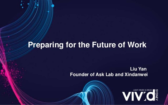 Preparing for the Future of Work Liu Yan Founder of Ask Lab and Xindanwei