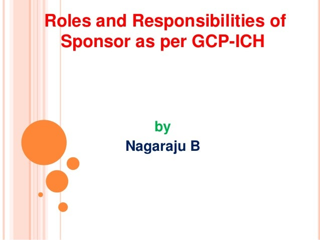 Roles and Responsibilities of Sponsor as per GCP-ICH  by Nagaraju B