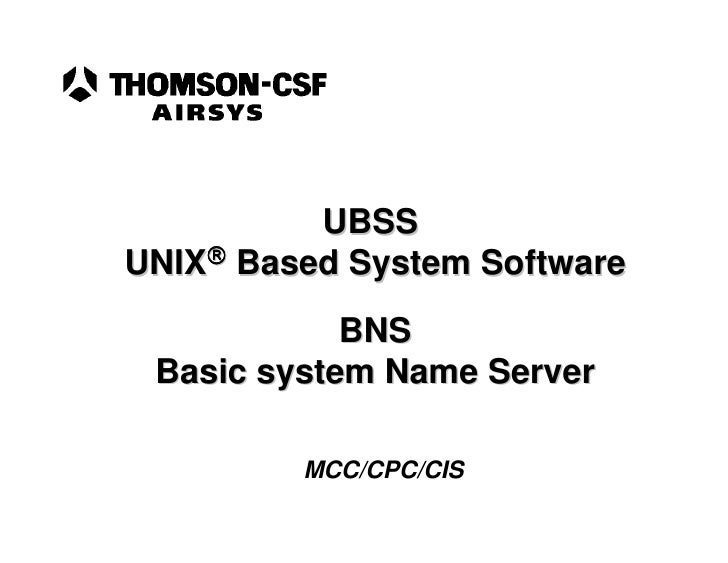 UBSS UNIX Based System Software             BNS  Basic system Name Server           MCC/CPC/CIS