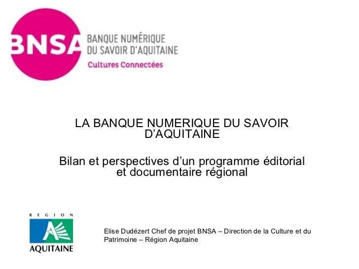 LA BANQUE NUMERIQUE DU SAVOIR            D'AQUITAINEBilan et perspectives d'un programme éditorial           et documentai...