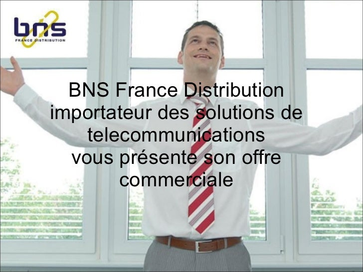 BNS France Distribution importateur des solutions de telecommunications vous présente son offre commerciale