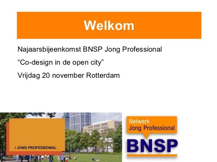 """Welkom Najaarsbijeenkomst BNSP Jong Professional """" Co-design in de open city"""" Vrijdag 20 november Rotterdam"""