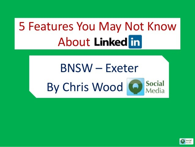 5 Features You May Not Know About LinkedIn BNSW – Exeter By Chris Wood