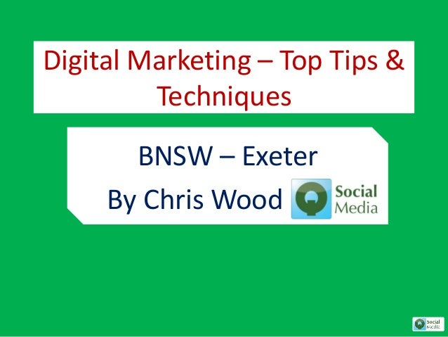 Digital Marketing – Top Tips & Techniques BNSW – Exeter By Chris Wood