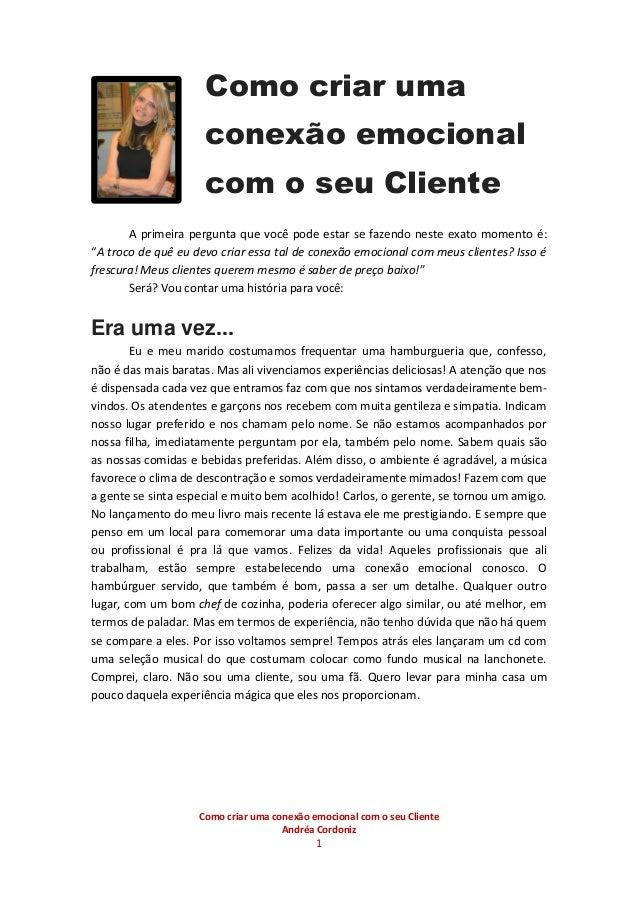 Como criar uma conexão emocional com o seu Cliente Andréa Cordoniz 1 A primeira pergunta que você pode estar se fazendo ne...