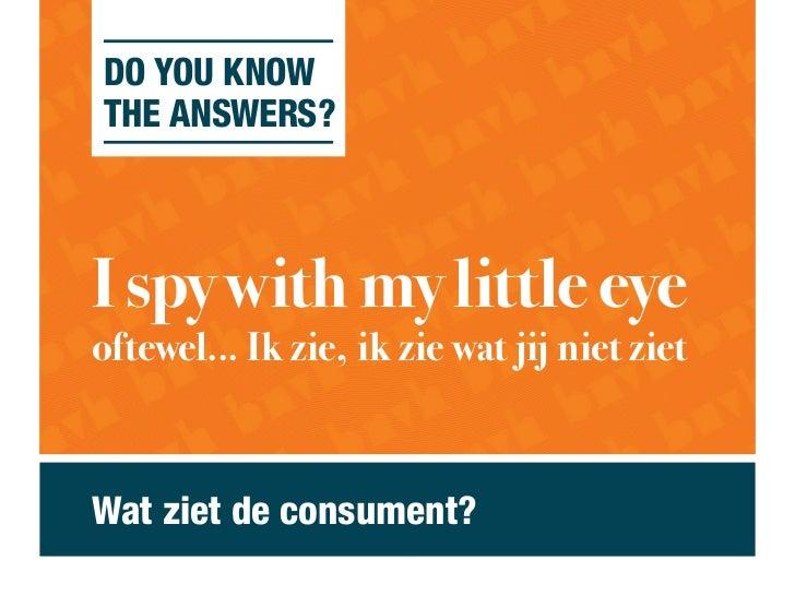 DO YOU KNOWTHE ANSWERS?Wat ziet de consument?