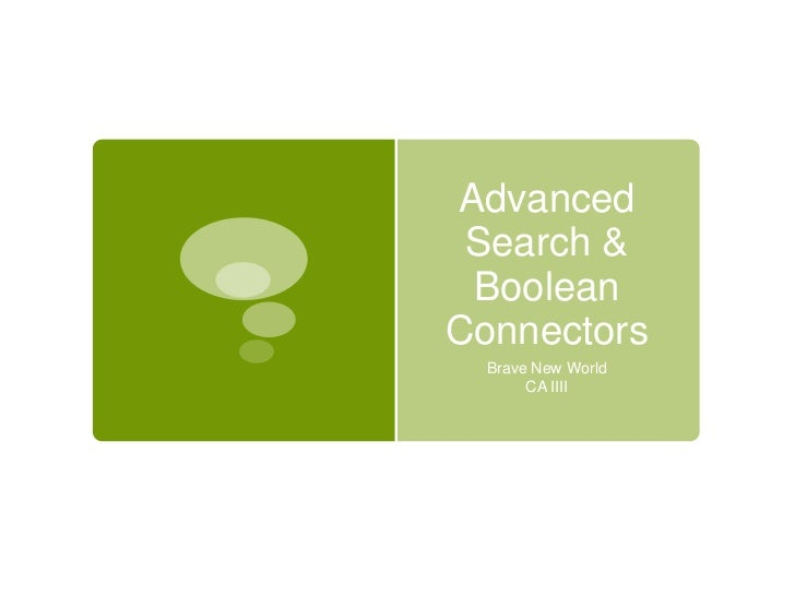 Advanced Search & BooleanConnectors  Brave New World       CA IIII