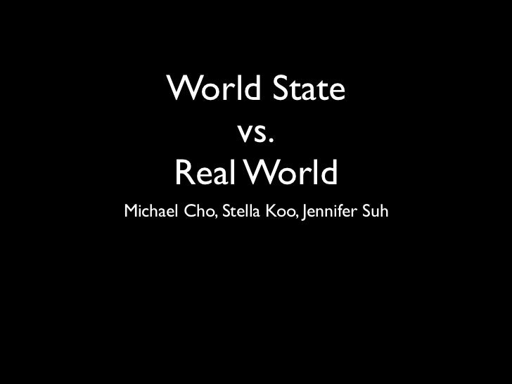 World State         vs.     Real WorldMichael Cho, Stella Koo, Jennifer Suh