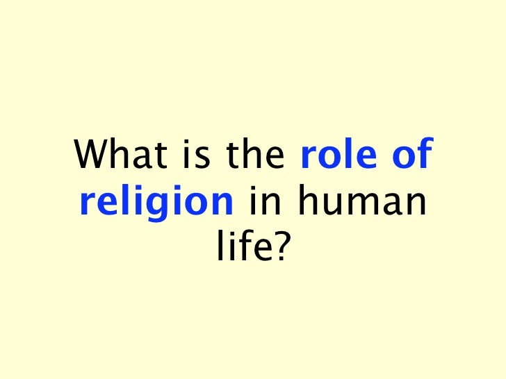 What is the role ofreligion in human       life?