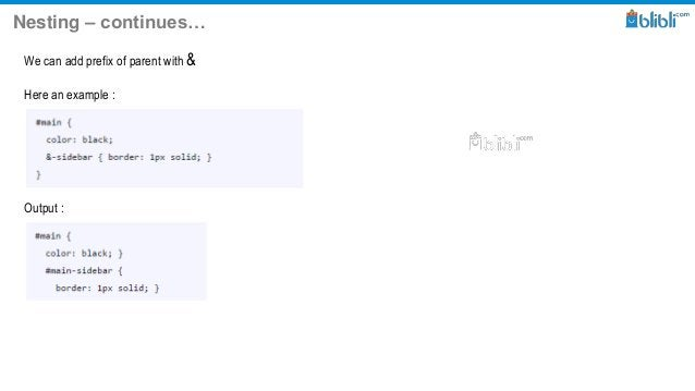 Nesting – continues… We can add prefix of parent with & Here an example : Output :