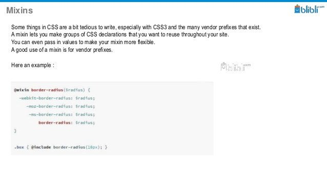 Mixins Some things in CSS are a bit tedious to write, especially with CSS3 and the many vendor prefixes that exist. A mixi...