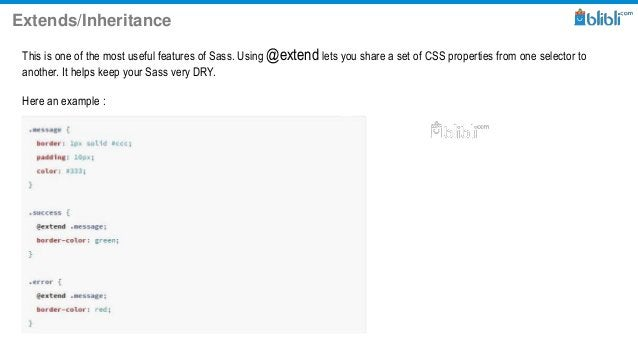Extends/Inheritance This is one of the most useful features of Sass. Using @extend lets you share a set of CSS properties ...