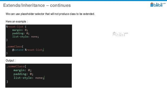 Extends/Inheritance – continues We can use placeholder selector that will not produce class to be extended. Here an exampl...