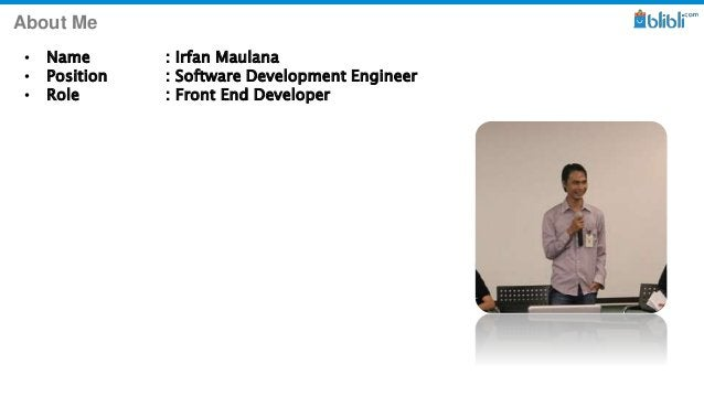 About Me • Name : Irfan Maulana • Position : Software Development Engineer • Role : Front End Developer
