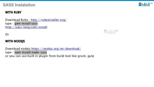 SASS Instalation WITH RUBY Download Ruby : http://rubyinstaller.org/ type : gem install sass http://sass-lang.com/install ...