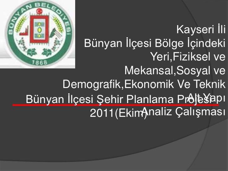 Kayseri Ġli           Bünyan Ġlçesi Bölge Ġçindeki                        Yeri,Fiziksel ve                   Mekansal,Sosy...