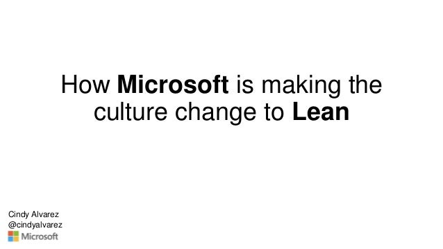 How Microsoft is making the culture change to Lean Cindy Alvarez @cindyalvarez